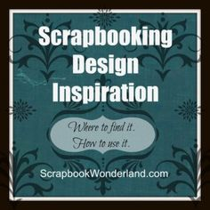 Scrapbooking Design Inspiration: Where to find it. How to use it. A series of posts all about design inspiration!
