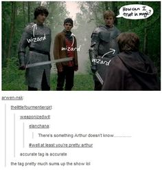 Merlin: Arthur doesn't know. Sums up the whole show.