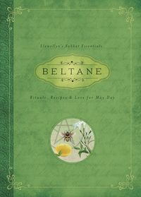Beltane: Rituals, Recipes & Lore for May Day (llewellyn's Sabbat Essentials # 2) Due out March 2015