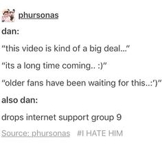 DONT BE MAD AT DAN FOR UPLOADING A VIDEO YOU DIDN'T WANT. AND HE APOLOGIZED ABOUT THIS ON TWITTER SO STOP. :D