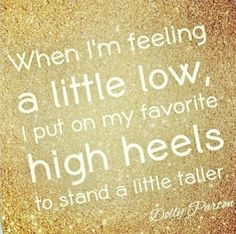 Put on high heels!