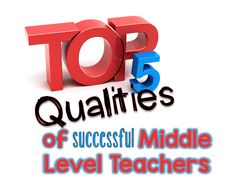 In The Middle: Top 5 Qualities of Successful Middle Level Teachers