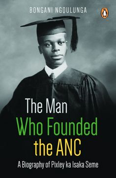 Buy The Man Who Founded the ANC: A Biography of Pixley ka Isaka Seme by Bongani Ngqulunga and Read this Book on Kobo's Free Apps. Discover Kobo's Vast Collection of Ebooks and Audiobooks Today - Over 4 Million Titles! Black Economic Empowerment, Styles Of Leadership, African National Congress, African Royalty, How To Buy Land, Nonfiction Books, Biography, The Man, Audiobooks