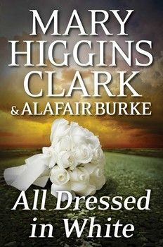 All Dressed in White by Mary Higgins Clark and Alafair Burke / Second novel in the Under Suspicion series just as interesting and readable as first. Titles are corny, though...