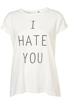 I Hate You Tee  http://www.topshop.com/webapp/wcs/stores/servlet/ProductDisplay?beginIndex=41==33057=12556=6181500=-1_field=Relevance=230160_categoryId=203984=20