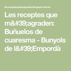 Les receptes que m'agraden: Buñuelos de cuaresma  - Bunyols de l'Empordà Mousse, Math Equations, Vase, Funnel Cakes Recipe, Best Recipes, Celebs