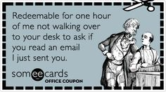 Employee appreciate HAHA omg I need to print this for Kasie...Im guilty of doing this to her several times a day : /