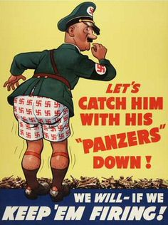 """Humorous WWII propaganda poster depicting a cartoon caricature of Hitler with his pants down, with the caption: """"Let's catch him with his 'Panzers' down! We will - if we keep 'em firing! Vintage Advertisements, Vintage Ads, Illustrations Médicales, Ww2 Propaganda Posters, Political Posters, Political Cartoons, Caricatures, World War Ii, Wwii"""