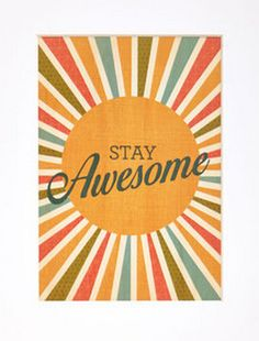 stay awesome - print http://rstyle.me/n/wqevnpdpe