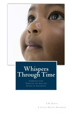 Whispers Through Time: Communication Through the Ages and Stages of Childhood by L.R. Knost, http://www.amazon.com/dp/0988995808/ref=cm_sw_r_pi_dp_3FFSrb1X8C94R
