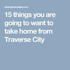15 things you are going to want to take home from Traverse City