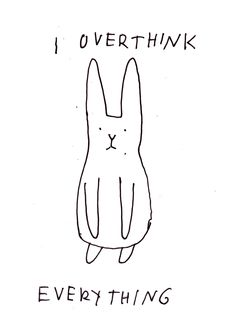 Cute bunny simple quotes I over think everything