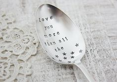 Love You More Than All The Stars. Vintage Dessert Spoon. Hand Stamped Vintage Spoon by The Faded Nest.. £9.00, via Etsy.