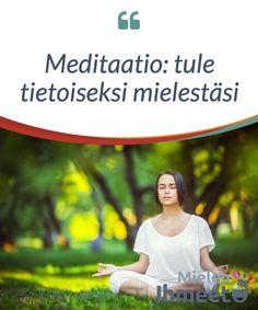 Meditaatio: tule tietoiseksi mielestäsi.  Meditaatio pitää #sisällään paljon enemmän kuin vain mielesi #rauhoittamista ja tunteisiisi keskittymistä. Meditaation #harjoittamisella ja oppimisella sekä itsesi eristämisellä rauhalliseen paikkaan, ei kuitenkaan ole #todellista merkitystä, jos et sisällytä sitä osaksi #päivittäistä elämääsi.