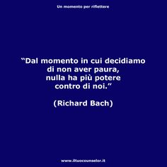 Dal momento in cui decidiamo di non aver paura, nulla ha più potere contro di noi. (Richard Bach) Wise Quotes, Words Quotes, Motivational Quotes, Inspirational Quotes, Crossfit Quotes, Daily Mood, Italian Quotes, Dear Diary, Good Advice