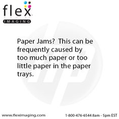 Paper jams are frequently caused by too much or too little paper in the paper trays.