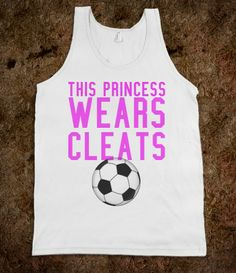 This princess wears cleats soccer tank top tee t shirt