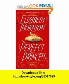 The Perfect Princess (9780553581232) Elizabeth Thornton , ISBN-10: 0553581236  , ISBN-13: 978-0553581232 ,  , tutorials , pdf , ebook , torrent , downloads , rapidshare , filesonic , hotfile , megaupload , fileserve