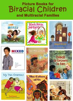 Books about Multiracial Children and Families. Most of these focus specifically on identity/why the family is multiracial vs. being actual stories.