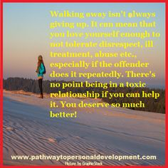 Walking away isn't always giving up. It can mean that you love yourself enough to not tolerate disrespect, ill treatment, abuse etc., especially if the offender does it repeatedly. There's no point being in a toxic relationship if you can help it. You deserve so much better! #p2pdevelopment