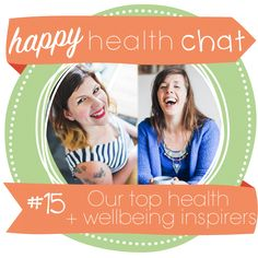 Happy Health Chat Episode #15: Our Top Health and Wellbeing Inspirers