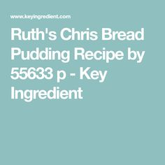 Ruth's Chris Bread Pudding Recipe by 55633 p - Key Ingredient
