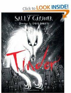 Tinder by Sally Gardner, David Roberts. This gorgeous item is sitting on Jane's shelf and her colleagues have their beady eyes on it...