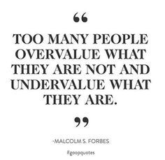 """Too many people overvalue what they are not, and undervalue what they are"" Quote from Goop's Instagram by Malcolm Forbes"