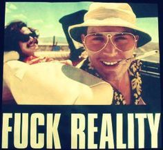 Johnny Depp  - Fear and Loathing in Las Vegas  'too weird to live, too rare to die'