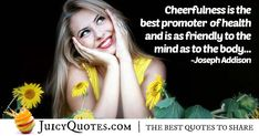"""""""Cheerfulness is the best promoter of health and is as friendly to the mind as to the body. Body Quotes, This Is Us Quotes, Smile Quotes, Picture Quotes, Joseph, Cheer, Mindfulness, Good Things, Health"""
