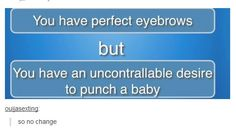 Wtf Funny, Funny Cute, Hilarious, Tumblr Stuff, Tumblr Posts, Handsome Jack, Press The Button, It's Always Sunny, Perfect Eyebrows