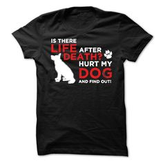 Life After Death Hurt my dog, find out! - Life After Death Hurt my dog, find out! (Dog Tshirts)