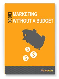 Marketing Without a Budget | ThriveHive