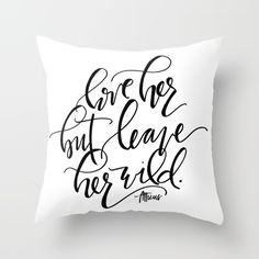 Love Her But Leave Her Wild Pillow by Theresa Bluhm Society6  #black and white #white #love #handlettered #handlettering #lettering #quote #quotes #shortquotes