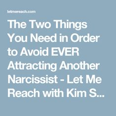The Two Things You Need in Order to Avoid EVER Attracting Another Narcissist - Let Me Reach with Kim Saeed