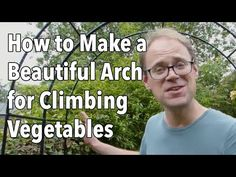How to Make a Beautiful Arch for Climbing Vegetables - YouTube
