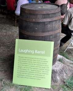 "In slavery times the slaves were not allowed to laugh in many plantations. When the urge to laugh became irrepressible, the slaves had a ""laughing barrel"" into which they would lean way down, place their head in the barrel and laugh; then go back to whatever it was they were doing."