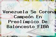 http://tecnoautos.com/wp-content/uploads/imagenes/tendencias/thumbs/venezuela-se-corona-campeon-en-preolimpico-de-baloncesto-fiba.jpg FIBA. Venezuela se corona campeón en Preolímpico de Baloncesto FIBA, Enlaces, Imágenes, Videos y Tweets - http://tecnoautos.com/actualidad/fiba-venezuela-se-corona-campeon-en-preolimpico-de-baloncesto-fiba/