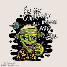 In My Universe T-Shirt From Toxic Onion. #TeeCraze #Funny #Alien #UFO #Drugs #tshirt