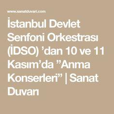 """İstanbul Devlet Senfoni Orkestrası (İDSO) 'dan 10 ve 11 Kasım'da """"Anma Konserleri""""   Sanat Duvarı"""
