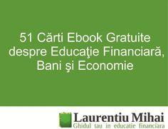 51 Carti Ebook Gratuite despre Educatie Financiara, Bani si Economie http://laurentiumihai.ro/carti-ebook-gratuite/