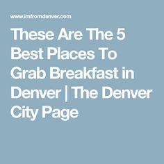 These Are The 5 Best Places To Grab Breakfast in Denver | The Denver City Page