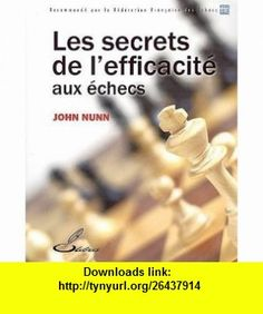 les secrets de lefficacit� aux �checs (9782916340050) John Nunn , ISBN-10: 291634005X  , ISBN-13: 978-2916340050 ,  , tutorials , pdf , ebook , torrent , downloads , rapidshare , filesonic , hotfile , megaupload , fileserve