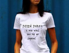 """t-shirt """"DZIEŃ DOBRY """" - AK-Creativo - Koszulki z nadrukiem"""