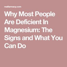 Why Most People Are Deficient In Magnesium: The Signs and What You Can Do