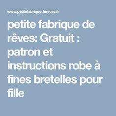 petite fabrique de rêves: Gratuit : patron et instructions robe à fines bretelles pour fille