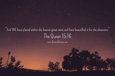 The Qur'an 15:16 (Surah al-Hijr) And We have placed within the heaven great stars and have beautified it for the observers.