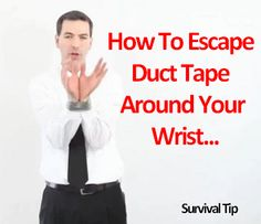 This is a cool trick - how to escape duct tape wrapped around your wrist. - http://www.tiltright.com/page/how-to-escape-ducttape.php