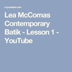 Lea McComas Contemporary Batik - Lesson 1 - YouTube