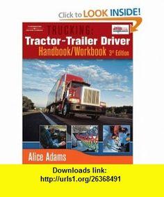 Trucking Tractor-Trailer Driver Handbook/Workbook (9781418012625) Alice Adams , ISBN-10: 1418012629  , ISBN-13: 978-1418012625 ,  , tutorials , pdf , ebook , torrent , downloads , rapidshare , filesonic , hotfile , megaupload , fileserve